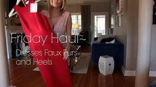 Friday Haul~ Dresses Faux Furs and Heels