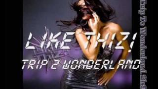 Like Thiz! - Trip 2 Wonderland 2k9
