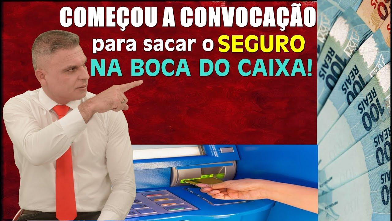 COMEÇOU A CONVOCAÇÃO PARA SACAR O SEGURO NA BOCA DO CAIXA!