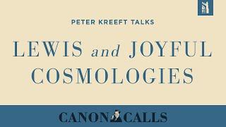 Peter Kreeft / Lewis and Joyful Cosmologies