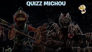 QUIZZ MICHOU FORTNITE