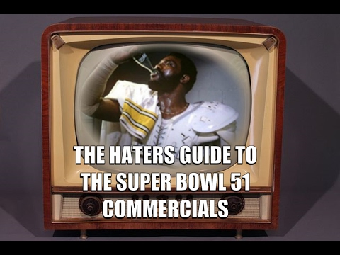 The Haters Guide to the Super Bowl 51 Commercials