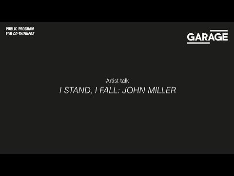 Artist Talk at Garage. I Stand, I Fall: John Miller