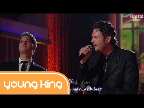 [Lyrics+Vietsub] Home - Michael Bublé & Blake Shelton