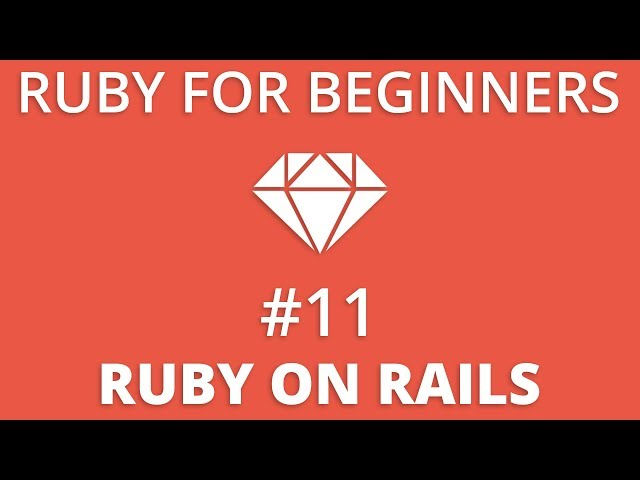 Ruby For Beginners #11 - Ruby On Rails