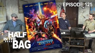 Half in the Bag Episode 125: Guardians of the Galaxy Vol. 2