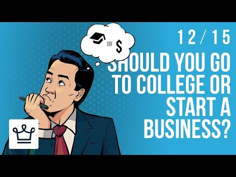 Should You Go To College Or Start A Business?