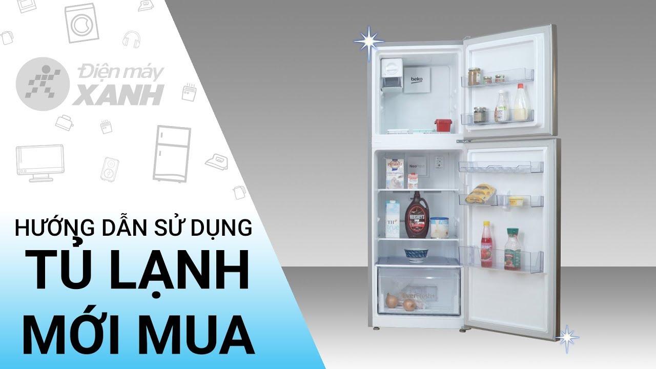 Hướng dẫn sử dụng tủ lạnh đúng cách khi mới mua về | Điện máy XANH