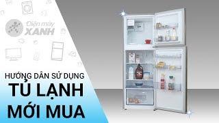 Hướng dẫn sử dụng tủ lạnh đúng cách khi mới mua về • Điện máy XANH