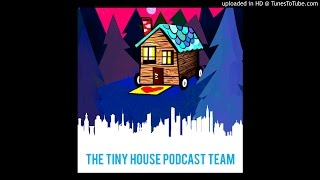 The Tiny House Podcast Team: The Rapid Growth Of The Tiny House Movement - Vertical City Podcast #09