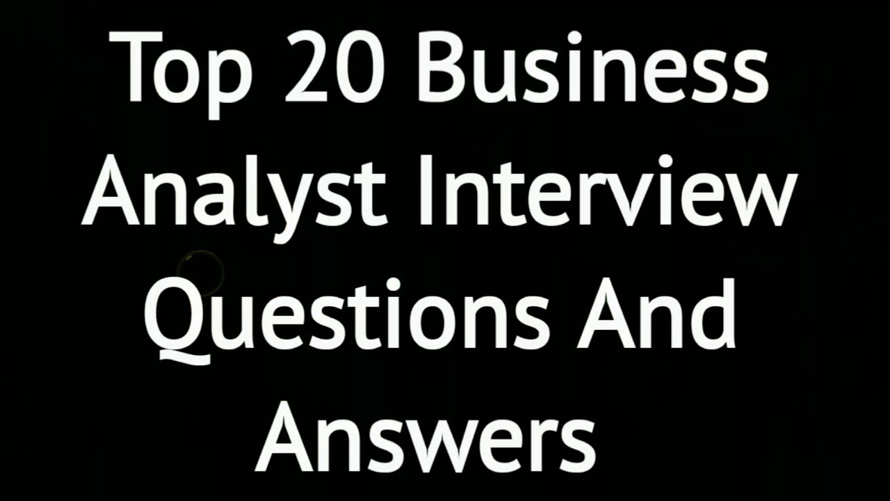 Top 20 Business Analyst Interview Questions And Answers ...