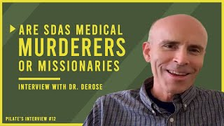Are Seventh-day Adventists Medical MURDERERS or Medical MISSIONARIES?!: Interview with Dr. DeRose