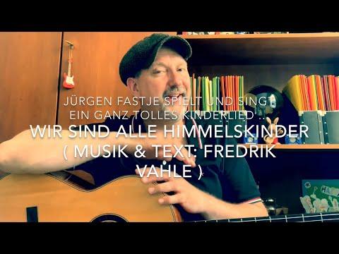 Wir sind alle Himmelskinder ( Musik & Text: ( Fredrik Vahle ), hier von Jürgen Fastje !