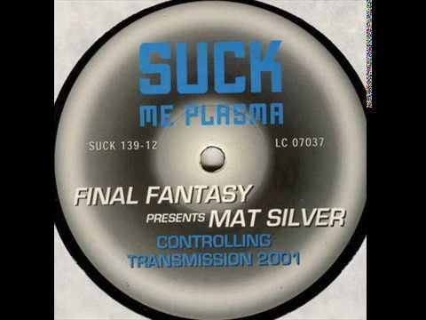 Final Fantasy Presents Mat Silver - Controlling Transmission 2001 (Mat Silver Club Mix) (2000)