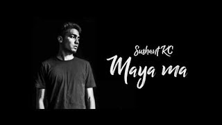 Maya Ma-Sushant Kc 2018 lyrical