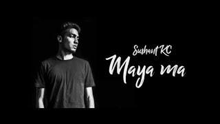 Maya Ma-Sushant Kc 2018 lyrical