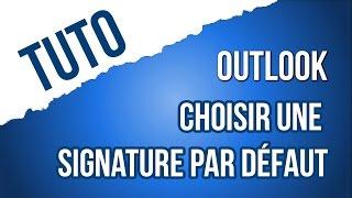 [TUTO] Choisir une signature par défaut dans Outlook 2016