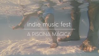 Indie Music Fest 2015 | A piscina mágica . Stalk Like a Pro