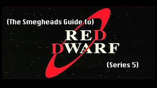 Smegheads Guide to Red Dwarf Series 5