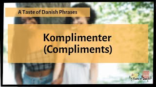 A Taste of Danish Phrases - Komplimenter (Compliments) - Part 1