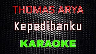 Thomas Arya - Kepedihanku [Karaoke]   LMusical