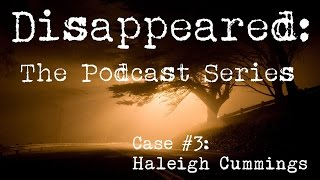 Disappeared: The Podcast Series - Episode 3 - Haleigh Cummings