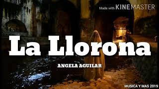 LA LLORONA - ANGELA AGUILAR (LETRA)