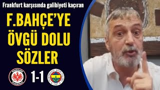 Abdülkerim Durmaz'dan Fenerbahçe'ye övgü dolu sözler! (E.Frankfurt 1-1 Fenerbahçe)