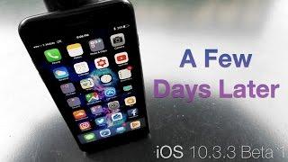 iOS 10.3.3 Beta 1 - A Few Days Later