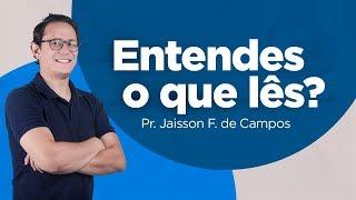 Pr. Jaisson F. Campos - Entendes o que lês?