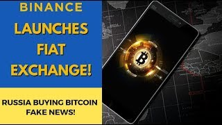 Binance Launches Fiat Exchange! Russian Buying Bitcoin Fake News