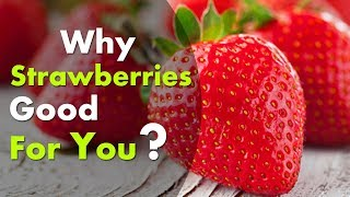 Why Strawberries Good For you? Health Benefits of Strawberries