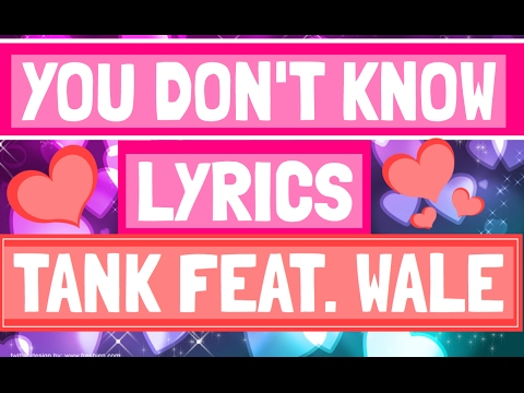 """You Don't Know"" Lyrics - Tank Feat. Wale"