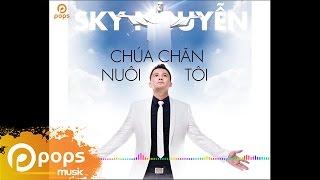 Chúa Chăn Nuôi Tôi - Sky Nguyễn [Official]