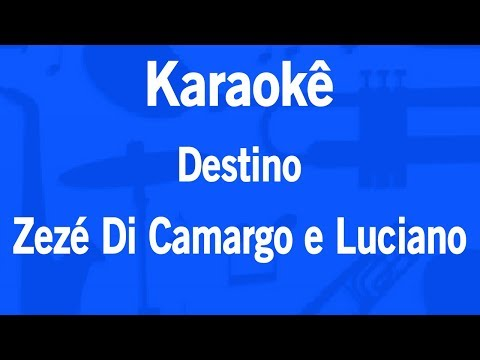 Karaokê Destino - Zezé Di Camargo e Luciano