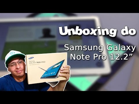 "Unboxing do Samsung Galaxy Note Pro 12,2"" - Em Português."