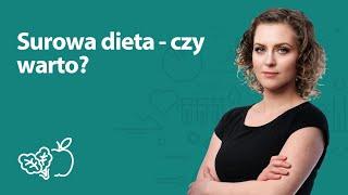 Surowa dieta - czy warto? | Joanna Zawadzka | Porady dietetyka klinicznego