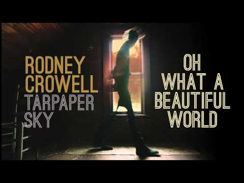 Rodney Crowell - Oh What A Beautiful World [Audio Stream]