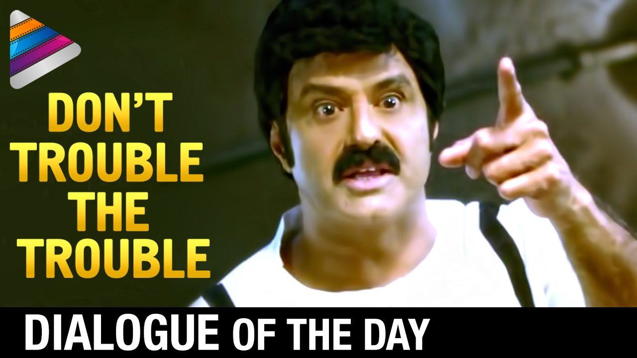 Dialogue Of The Day Dont Trouble The Trouble Balakrishna