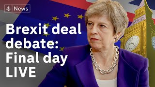 Brexit debate LIVE: MPs discuss Theresa May's deal for the final day|#BREXIT