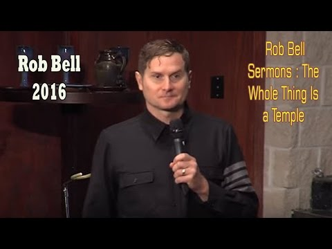 Rob Bell Sermons : The Whole Thing Is a Temple