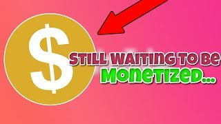 When Will My Channel Be Monetized? Why Wont YouTube Monetize Me? YouTube Monetization Rant!