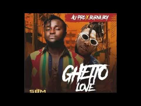 Au Pro Ft Burnaboy -  Ghetto Love Official Audio 2017