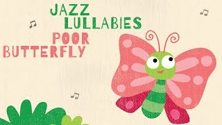 Baby Jazz Lullaby - Poor Butterfly - Sleep well