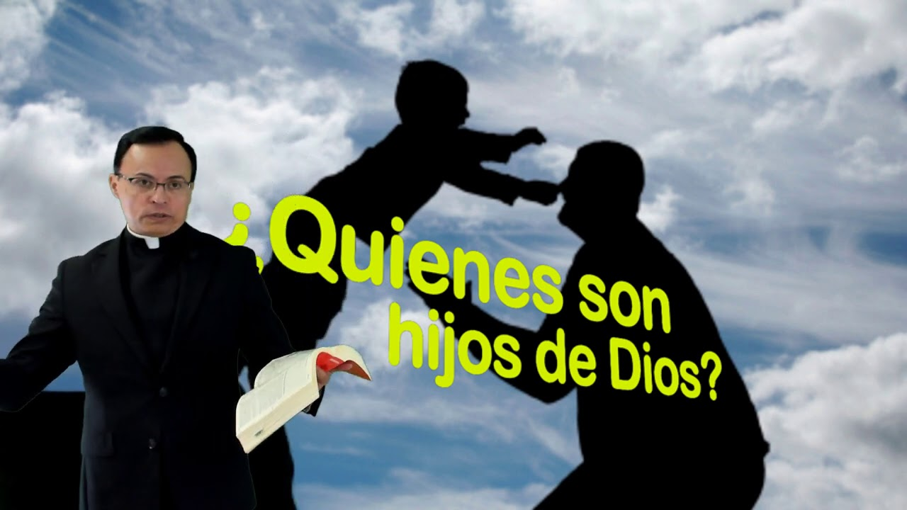 QUIENES SON HIJOS DE DIOS? SEGUN LA BIBLIA