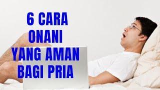 Download Video 6 CARA ONANI YANG AMAN BAGI PRIA MP3 3GP MP4