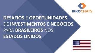 IRKOCHATS: Desafios e Oportunidades de Investimentos e Negócios para Brasileiros nos Estados Unidos