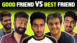 GOOD FRIENDS VS BEST FRIENDS Ft. Ashish Chanchlani, Akash Dodeja, Kunal Chhabhria | Anmol Sachar
