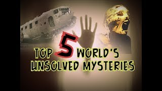 Top 5 World's Unsolved Mysteries