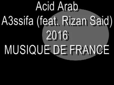 Acid Arab - A3ssifa (feat  Rizan Said) [Musique de France]